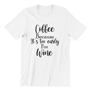 Too Early For Wine T-shirt