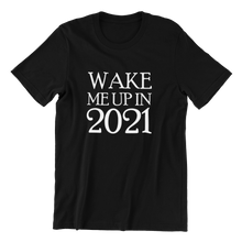 Load image into Gallery viewer, Wake Me Up In 2021 T-shirt