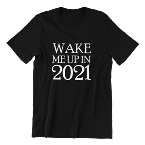 Wake Me Up In 2021 T-shirt