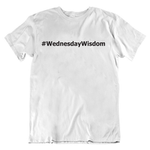 Load image into Gallery viewer, #WednesdayWisdom T-Shirt