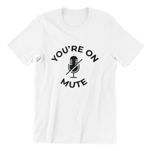 You're On Mute T-shirt