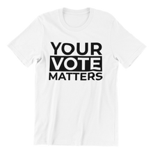Load image into Gallery viewer, Your Vote Matters T-shirt