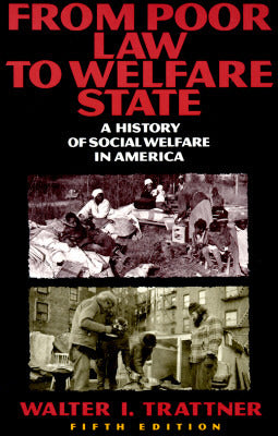 From Poor Law to Welfare State: A History of Social Welfare in America, by Walter Trattner