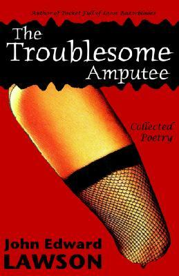 The Troublesome Amputee, by John Edward Lawson
