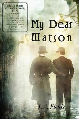 My Dear Watson, by L.A. Fields