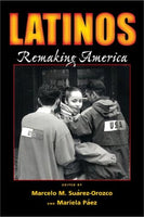 Latinos Remaking America, by Marcelo Suarez-Orozco