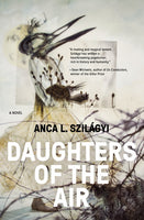 Daughters of the Air, by Anca L. Szilagyi