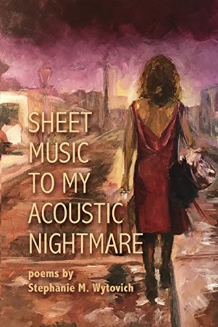 Sheet Music to My Acoustic Nightmare, by Stephanie Wytovich