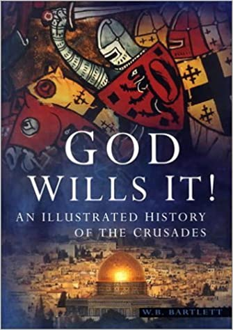 God Wills It: An Illustrated History of the Crusades by W.B. Bartlett