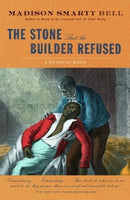 The Stone That the Builder Refused, by Madison Smartt Bell