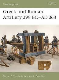 Greek and Roman Artillery 399 BC- 363 AD by Duncsn Campbell