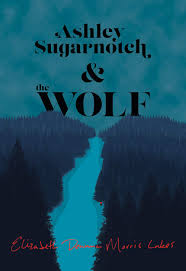 Ashley Sugarnotch and the Wolf, by Elizabeth Deanna Morris Lakes