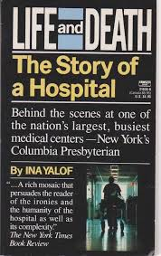 Life and Death: the Story of a Hospital, by Ina Yalof
