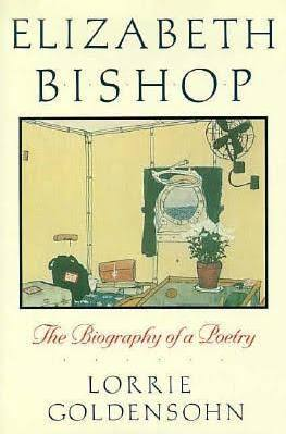 Elizabeth Bishop: The Biography of a Poetry, by Lorrie Goldsohn