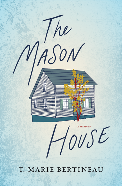 The Mason House, by T. Marie Bertineau