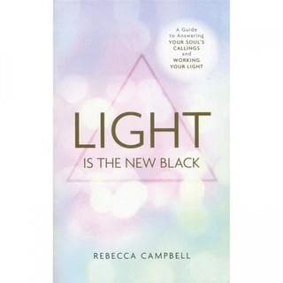 Light Is The New Black - Rebecca Campbell - Health Matters