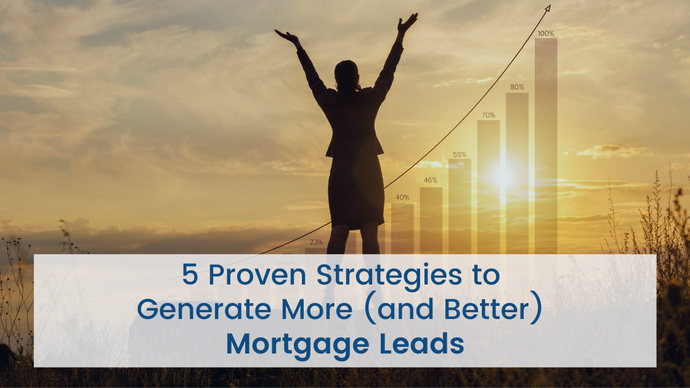 5 Proven Strategies to Generate More (and Better) Mortgage Leads