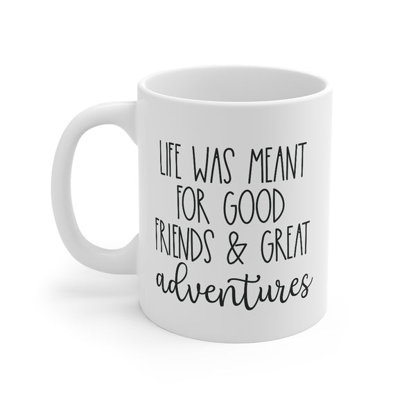 Adventure - Mug 11oz - Life Was Meant for Good Friends