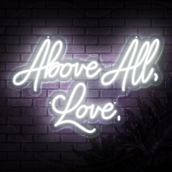 Above All Love Neon Sign - Sketch & Etch Neon