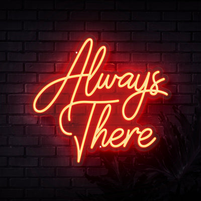 Always There Neon Sign - Sketch & Etch Neon