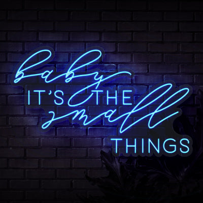 Baby It's The Small Things Neon Sign - Sketch & Etch Neon