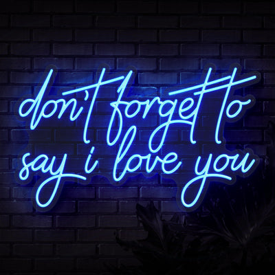 Don't Forget To Say I Love You Neon Sign - Sketch & Etch Neon
