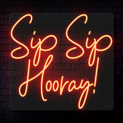 Sip Sip Hooray! Neon Sign - Sketch & Etch Neon