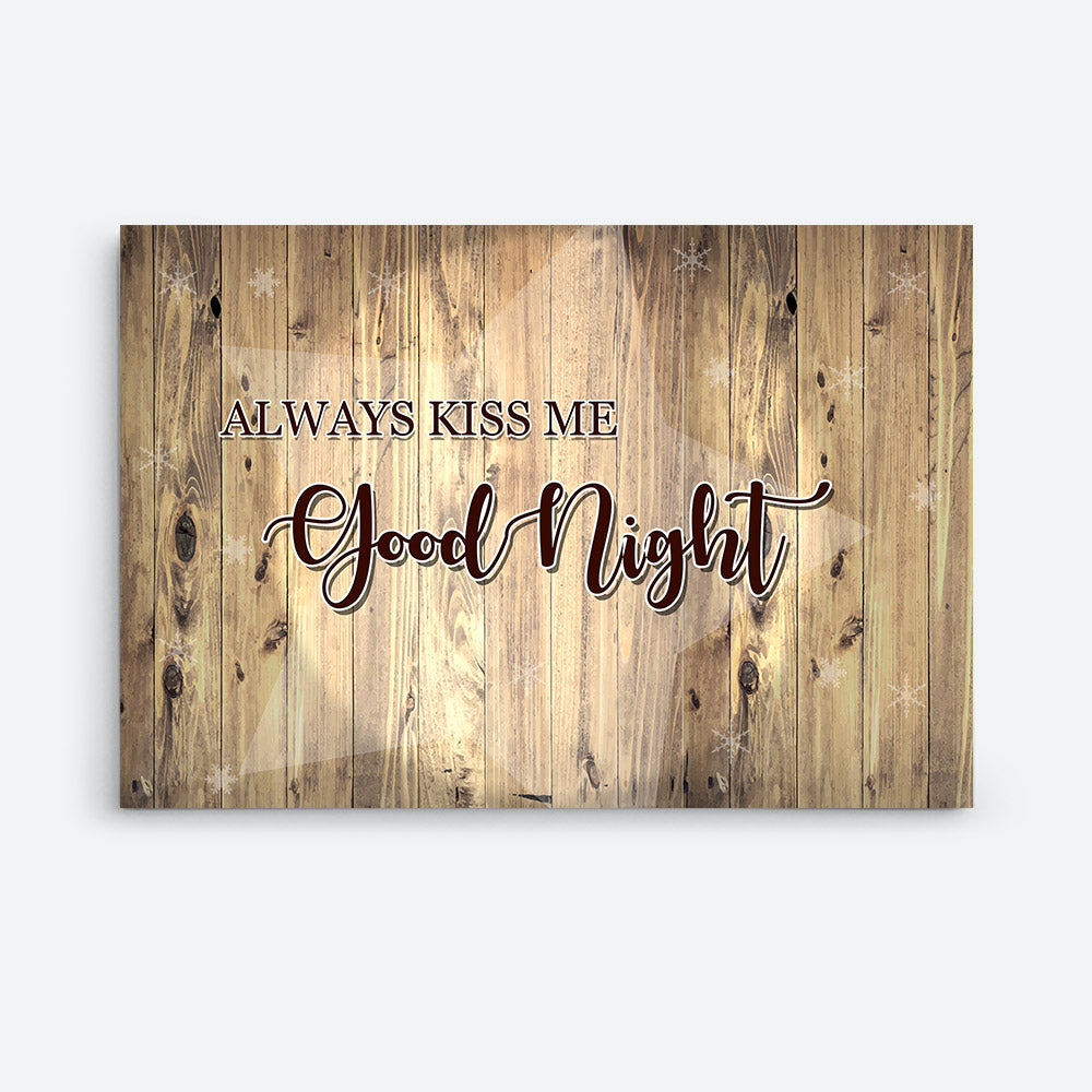 Always Kiss Me At Goodnight Canvas Wall Art for your Home or Office. Motivational, inspirational and modern canvas wall art for your Home or Office.