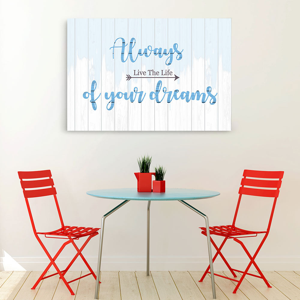 Always Live The Life Of Your Dreams Canvas Wall Art