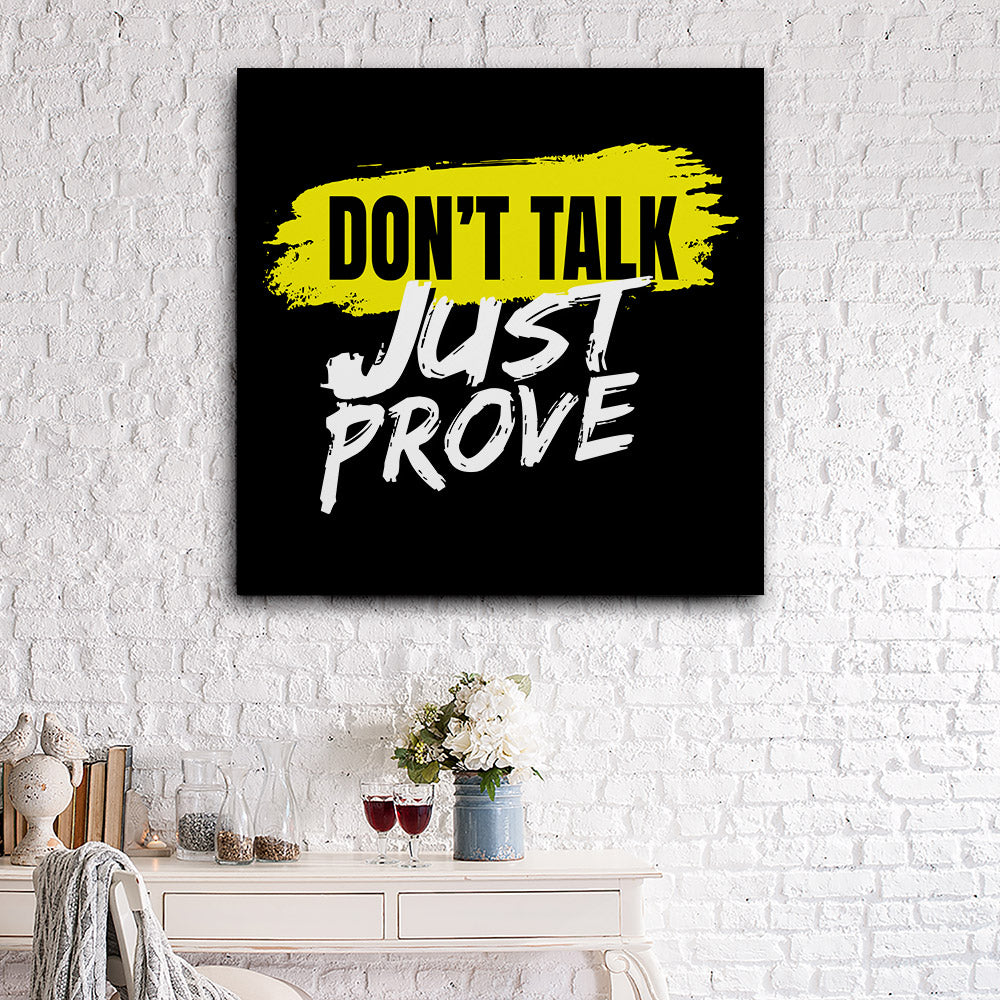 Dont Talk Just Prove Canvas Wall Art for your Home or Office. Motivational, inspirational and modern canvas wall art for your Home or Office.