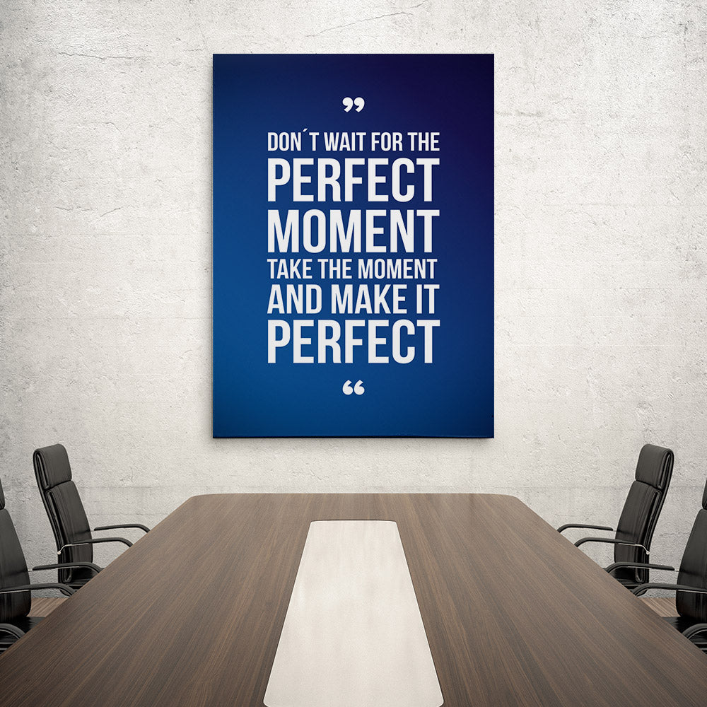Perfect Moment Canvas Wall Art your Home or Office. Motivational, inspirational and modern canvas wall art for your Home or Office.