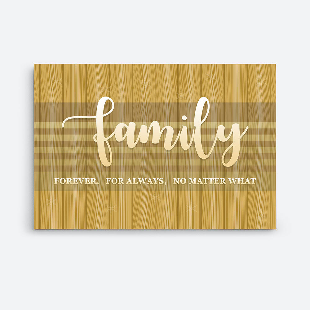 Family Forever, For Always, No Matter What Canvas Wall Art for your Home or Office. Motivational, inspirational and modern canvas wall art for your Home or Office.