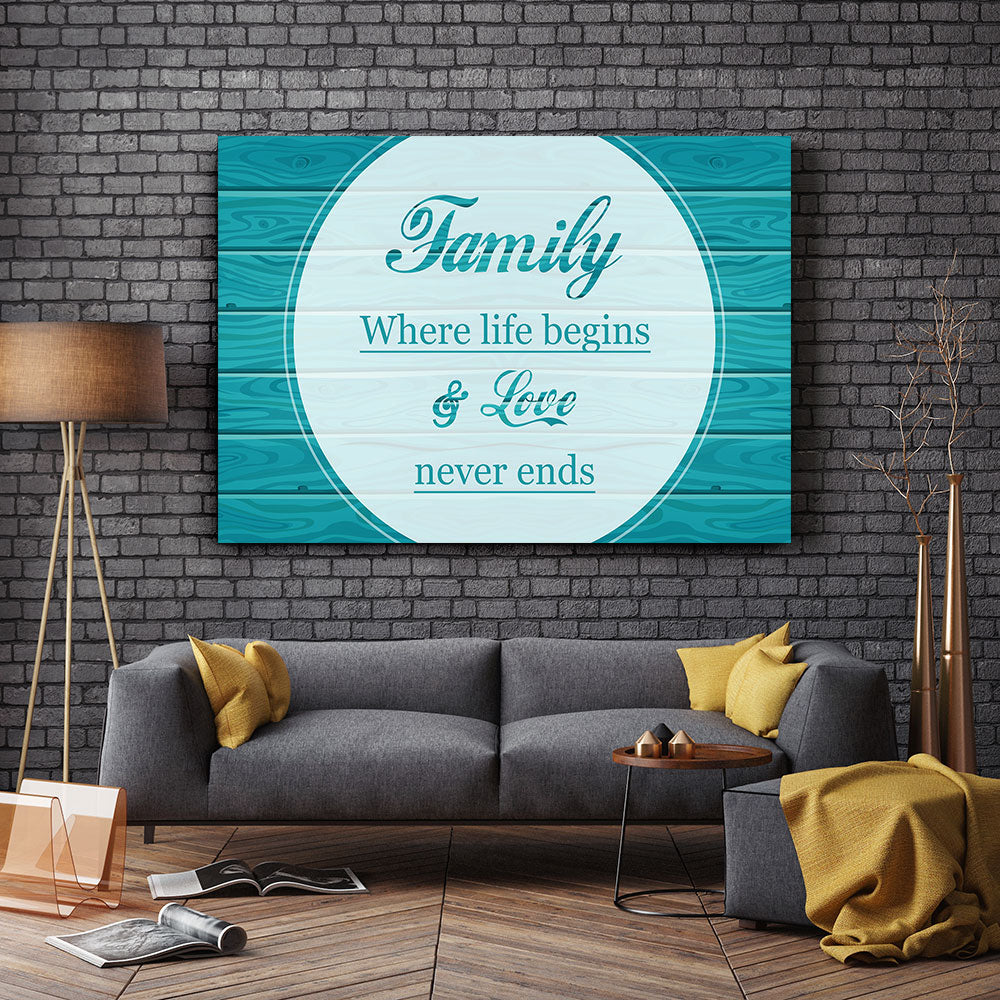 Family Is Where Life Begins And Where The Love Never Ends Canvas Wall Art