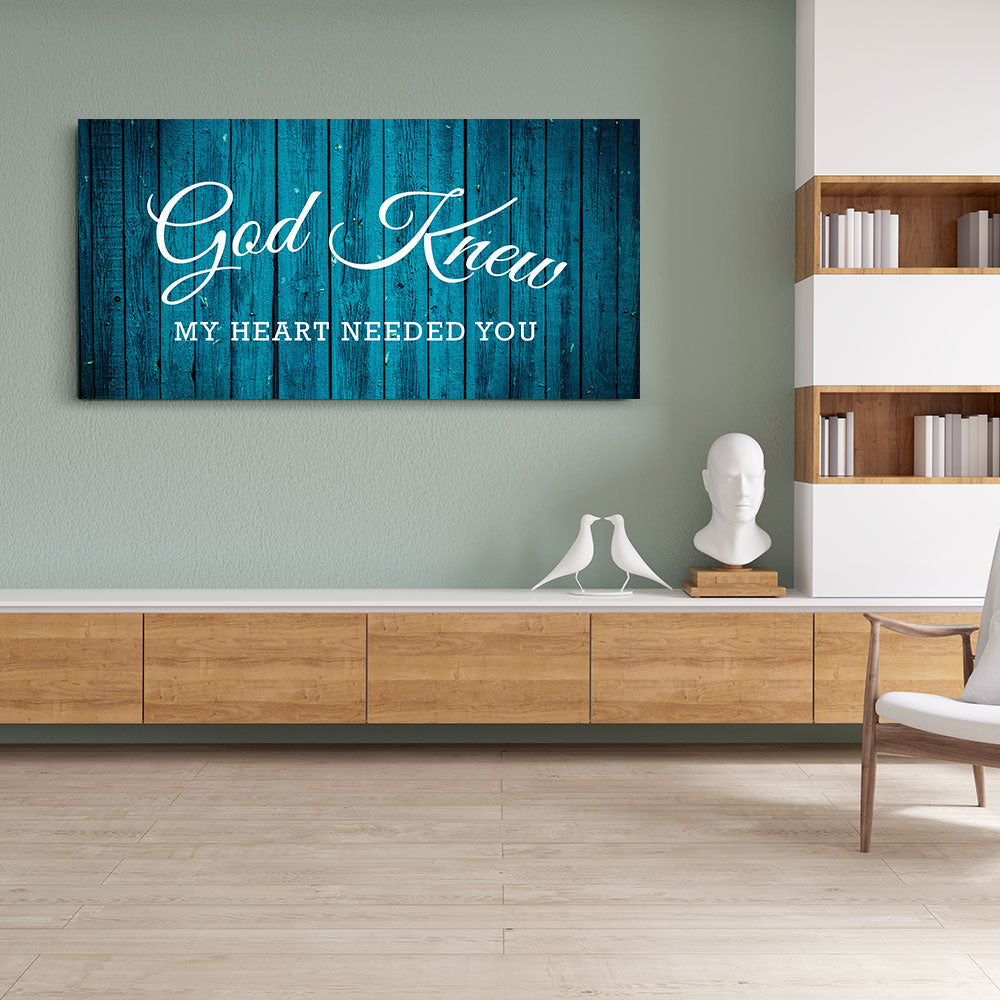God Knew My Heart Needed You Canvas Wall Art