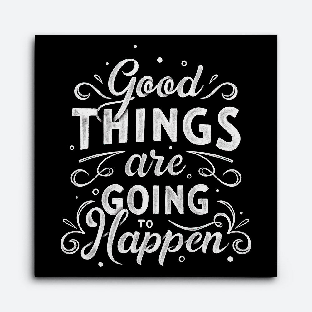Good Things Are Going To Happen Canvas Wall Art for your Home or Office. Motivational, inspirational and modern canvas wall art for your Home or Office.