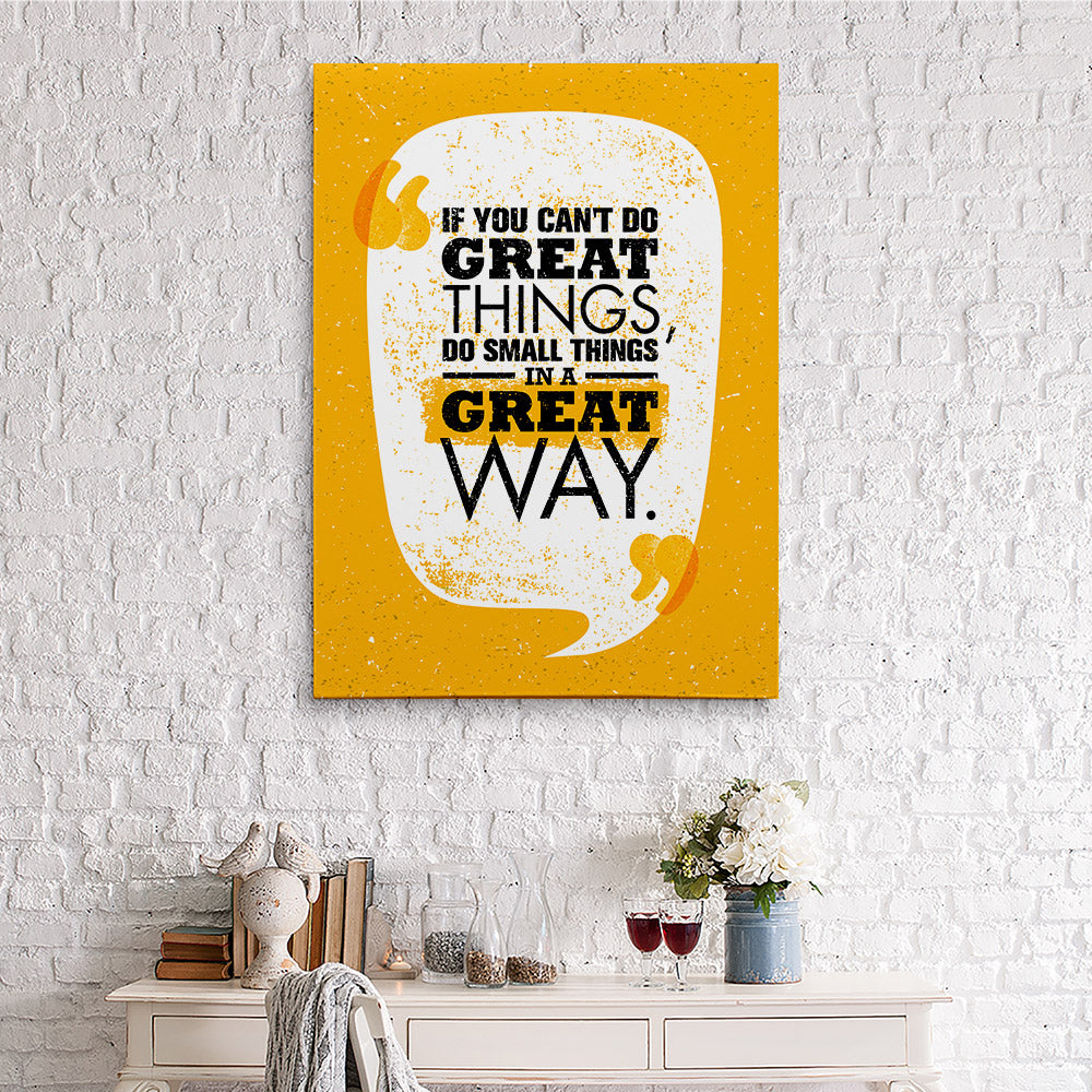Do Small Things In A Great Way Canvas Wall Art for your Home or Office. Motivational, inspirational and modern canvas wall art for your Home or Office.