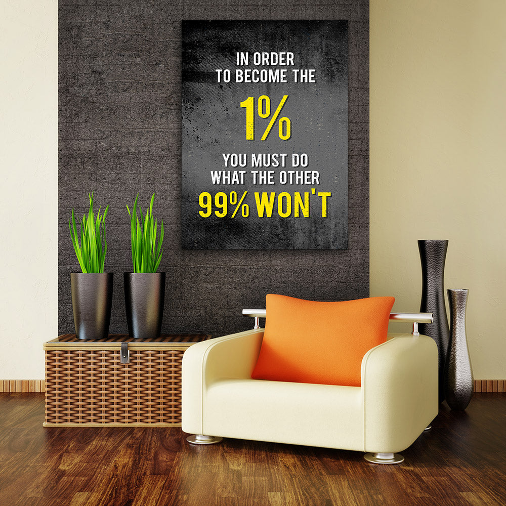 In Order To Become The 1% Canvas Wall Art for your Home or Office. Motivational, inspirational and modern canvas wall art for your Home or Office.