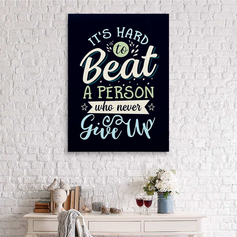 Its Hard Beat Person Who Never Give Up Canvas Wall Art for your Home or Office