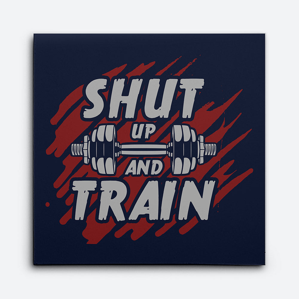 Shut Up And Train Canvas Wall Art for your Home or Office. Motivational, inspirational and modern canvas wall art for your Home or Office.