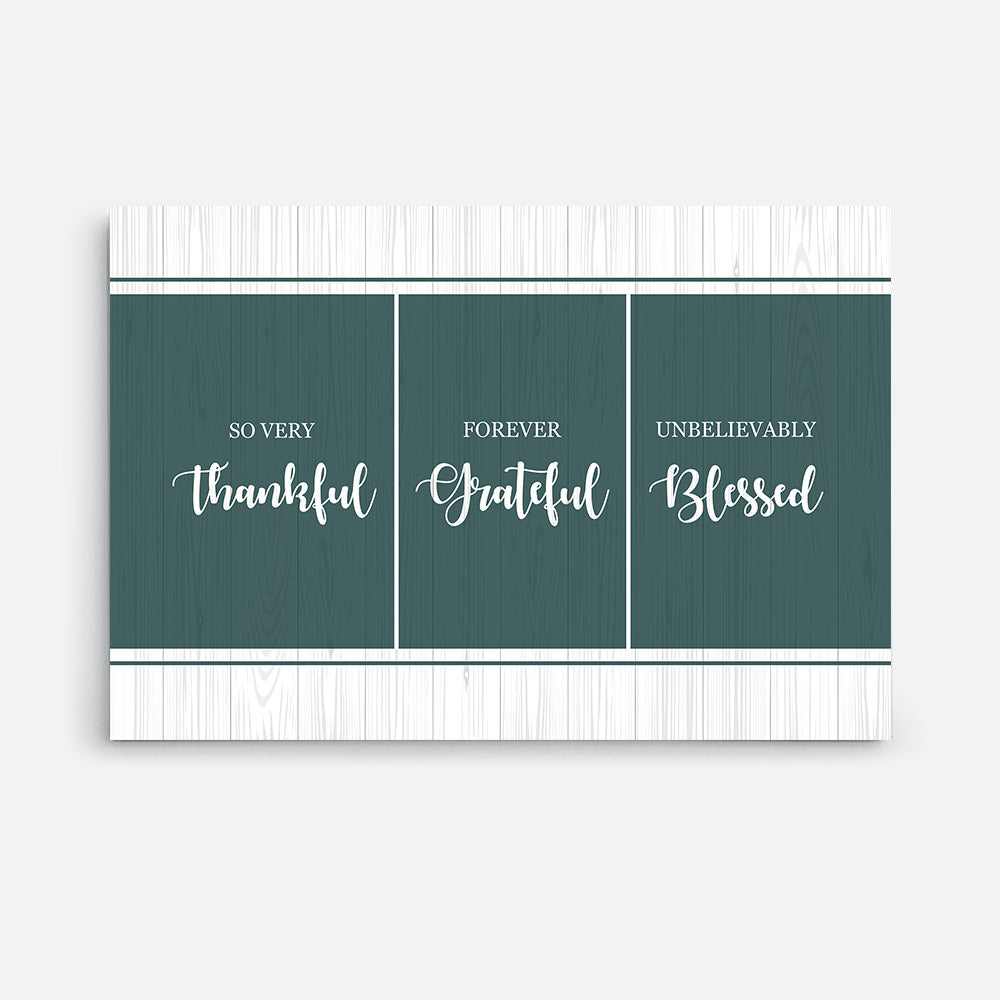 So Very Thankful Forever Grateful Unbelievably Blessed Canvas Wall Art for your Home or Office. Motivational, inspirational and modern canvas wall art for your Home or Office.
