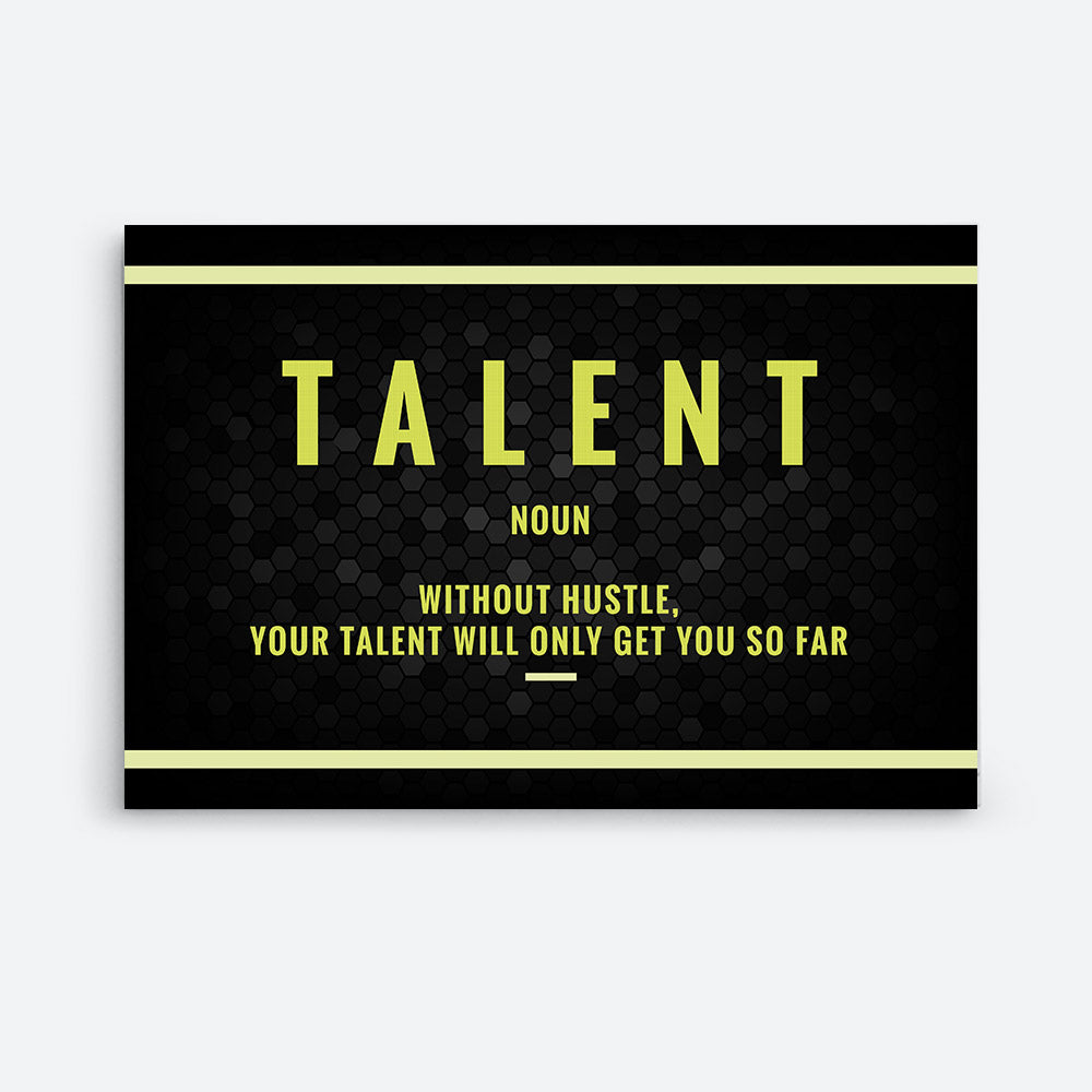 Talent Canvas Wall Art for your Home or Office. Motivational, inspirational and modern canvas wall art for your Home or Office.
