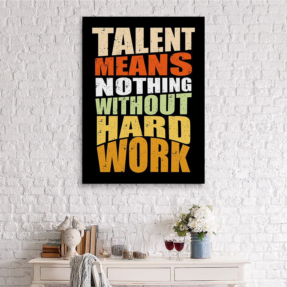 Talent Means Nothing Without Hard Work Canvas Wall Art