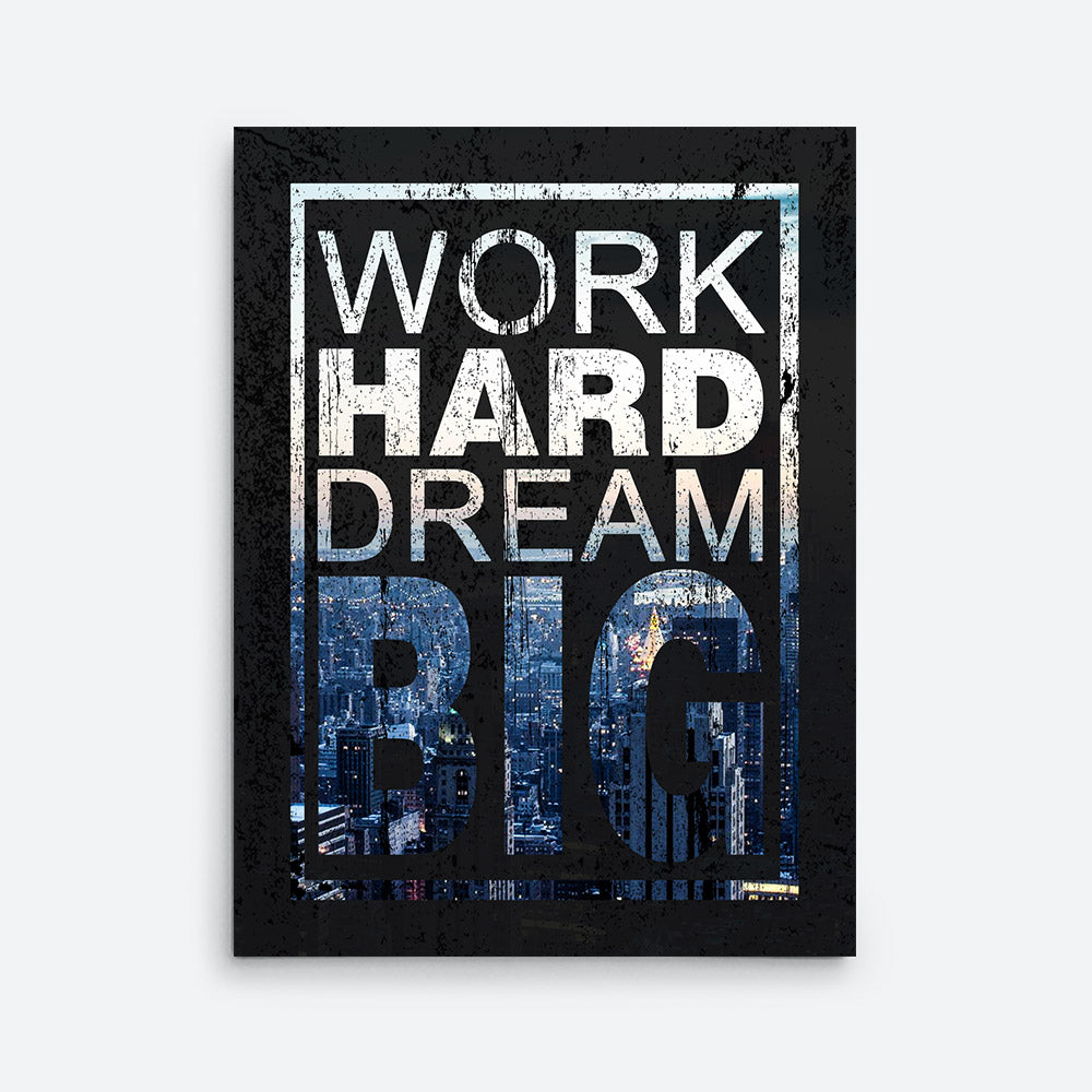 Work Hard Dream Big Canvas Wall Art for your Home or Office. Motivational, inspirational and modern canvas wall art for your Home or Office.