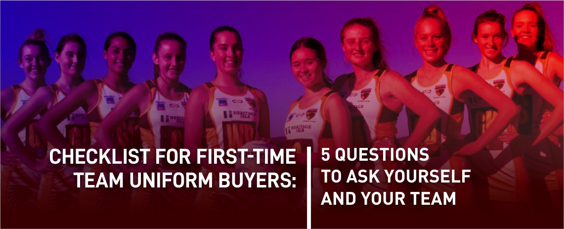 Checklist for First-Time Team Uniform Buyers: 5 Questions to Ask Yourself and Your Team