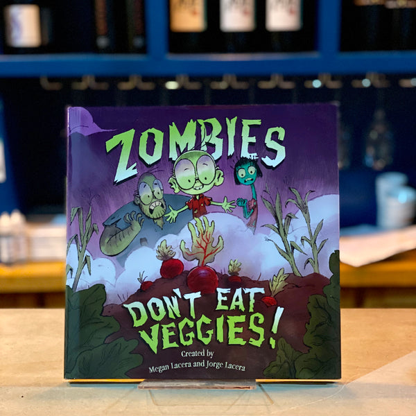 Zombies Don't Eat Veggies! By Megan Lacera and Jorge Lacera