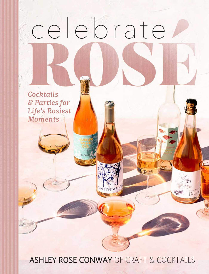 Celebrate Rosé: Cocktails & Parties for Life's Rosiest Moments