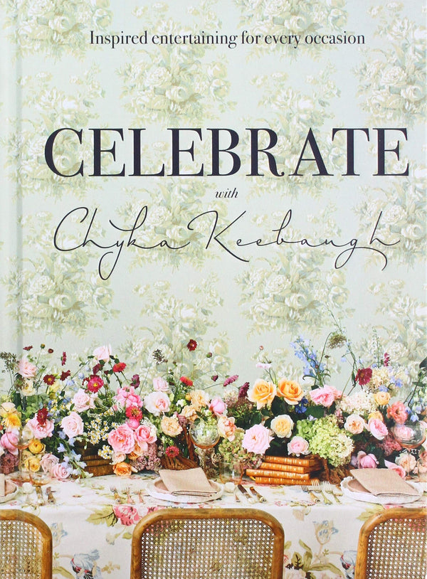 Celebrate: Inspired Entertaining for Every Occasion