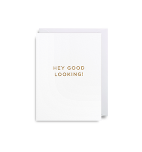 Hey Good Looking - Minicard