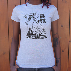 Don't Ever Give Up T-Shirt (Ladies)