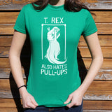 T.Rex Also Hate Pull Ups T-Shirt (Ladies)